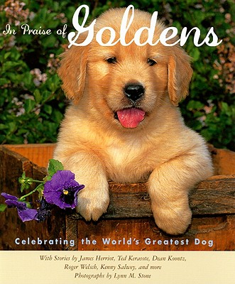 In Praise of Goldens - Stone, Lynn M (Photographer), and Herriot, James, and Koontz, Dean R