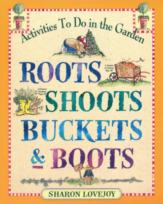 Roots Shoots Buckets & Boots: Gardening Together with Children - Lovejoy, Sharon