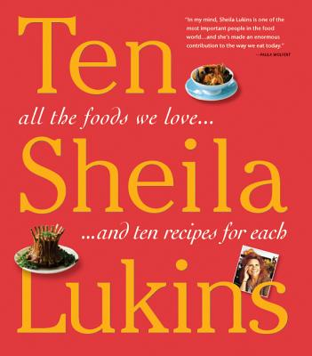 Ten: All the Foods We Love... and 10 Perfect Recipes for Each - Lukins, Sheila, and Griffith, Laurie (Contributions by)