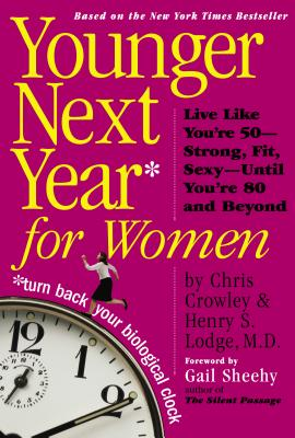 Younger Next Year for Women - Crowley, Chris, and Lodge, Henry S, MD