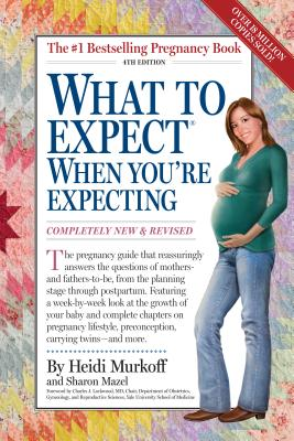 What to Expect When You're Expecting - Murkoff, Heidi, and Mazel, Sharon, and Lockwood, Charles J (Foreword by)