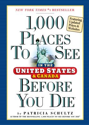 1,000 Places to See in the United States and Canada Before You Die - Schultz, Patricia