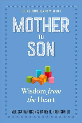 Mother to Son: Shared Wisdom from the Heart - Harrison, Melissa, and Harrison, Harry H, Jr.