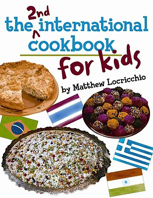The 2nd International Cookbook for Kids - Locricchio, Matthew, and McConnell, Jack (Photographer)
