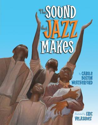 The Sound That Jazz Makes - Weatherford, Carole Boston