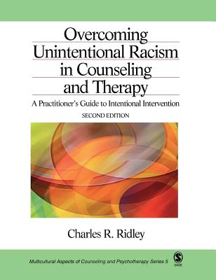 Overcoming Unintentional Racism in Counseling and Therapy: A Practitioner's Guide to Intentional Intervention - Ridley, Charles R, Dr.