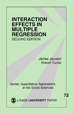 Interaction Effects in Multiple Regression - Jaccard, James J, Professor (Editor), and Teitel, Lee, Dr., and Turrisi, Robert (Editor)