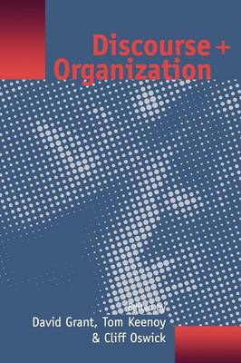 Discourse and Organization - Grant, David, Dr. (Editor), and Keenoy, Tom W, Dr. (Editor), and Oswick, Clifford, Prof. (Editor)
