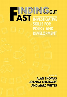 Finding Out Fast: Investigative Skills for Policy and Development - Thomas, Alan, Dr. (Editor), and Wuyts, Marc (Editor), and Chataway, Joanna (Editor)