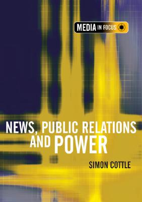 News, Public Relations and Power - Cottle, Simon, Professor (Editor)