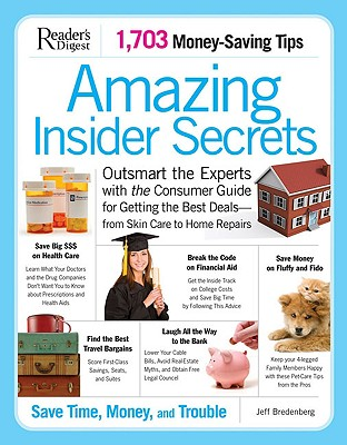 Amazing Insider Secrets: Outsmart the Experts with the Consumer Guide for Getting the Best Deals--From Skin Care to Home Repairs - Bredenberg, Jeff