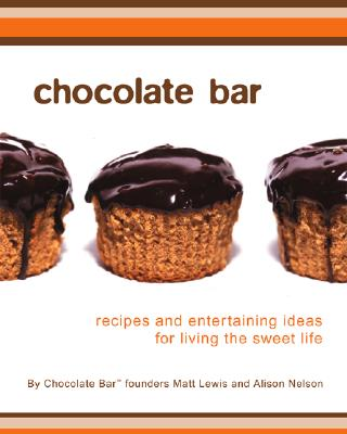 Chocolate Bar: Recipes and Entertaining Ideas for Living the Sweet Life - Nelson, Alison, and Lewis, Matt, and Kennedy, Brian (Photographer)