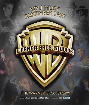 You Must Remember This: The Warner Bros. Story - Schickel, Richard, and Perry, George
