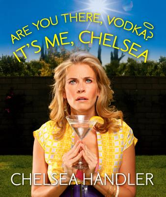 Are You There, Vodka? It's Me, Chelsea - Handler, Chelsea