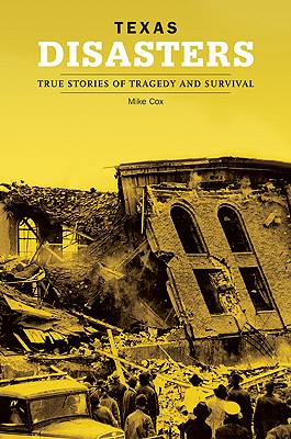 Texas Disasters: True Stories of Tragedy and Survival - Cox, Mike