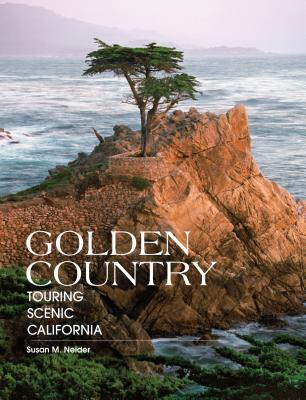Golden Country: Touring Scenic California - Neider, Susan M