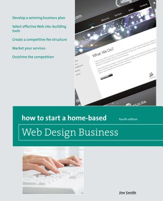 How to Start a Home-Based Web Design Business - Smith, Jim, Jr.