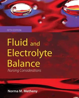 Fluid and Electrolyte Balance: Nursing Considerations - Metheny, Norma Milligan