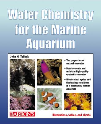 Water Chemistry for the Marine Aquarium: Everything about Seawater, Cycles, Conditions, Components, and Analysis - Tullock, John H, and Earle-Bridges, Michelle (Illustrator)