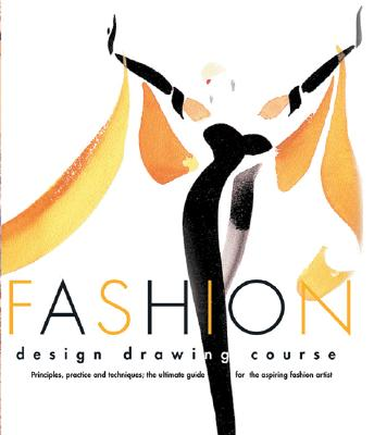Fashion Design Drawing Course: Principles, Practice, and Techniques: The Ultimate Guide for the Aspiring Fashion Artist -