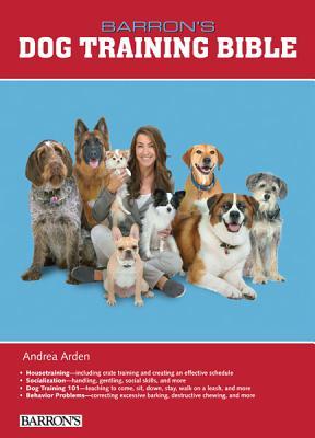 Barron's Dog Training Bible - Arden, Andrea