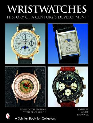 Wristwatches: History of a Century's Development - Kahlert, Helmut, and Muhe, Richard, and Brunner, Gisbert L