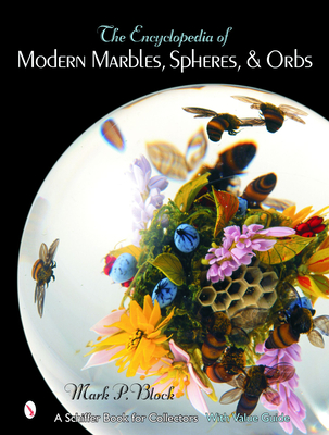 The Encyclopedia of Modern Marbles, Spheres, & Orbs - Block, Mark P