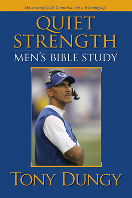 Quiet Strength: Men's Bible Study: Discovering God's Game Plan for a Winning Life - Dungy, Tony