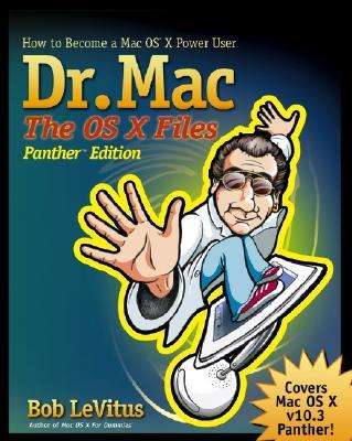 Dr. Mac the OS X Files: How to Become a Mac OS X Power User - LeVitus, Bob