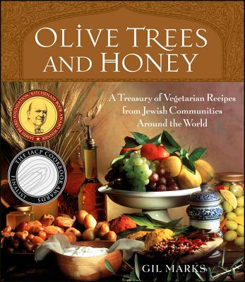 Olive Trees and Honey: A Treasury of Vegetarian Recipes from Jewish Communities Around the World - Marks, Gil