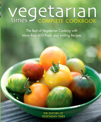 Vegetarian Times Complete Cookbook - Vegetarian Times Magazine, and Lastvegetarian Times Magazine, and Vegetarian Times