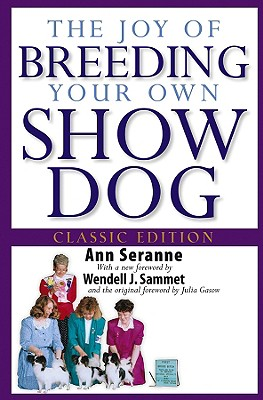 The Joy of Breeding Your Own Show Dog - Seranne, Ann, and Sammett, Wendell J (Foreword by), and Gasow, Julia (Foreword by)