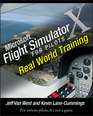 Microsoft Flight Simulator X for Pilots: Real World Training - West, Jeff Van, and Lane-Cummings, Kevin