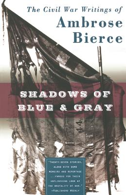Shadows of Blue & Gray - Bierce, Ambrose, and Thomsen, Brian M (Editor)