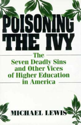 Poisoning the Ivy: The Seven Deadly Sins and Other Vices of Higher Education in America - Lewis, Michael, and University of Masachusetts