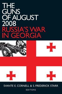 The Guns of August 2008: Russia's War in Georgia - Cornell, Svante E (Editor), and Starr, S Frederick, President (Editor)