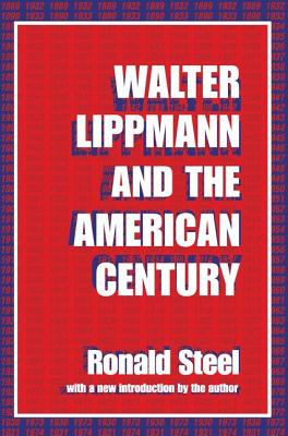 Walter Lippmann and the American Century - Steel, Ronald