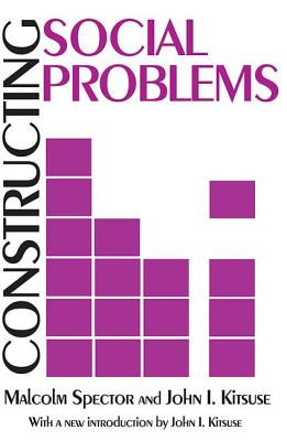 Constructing Social Problems - Spector, Malcolm, and Kitsuse, John I, Prof., and Spector, Sheldon Ed