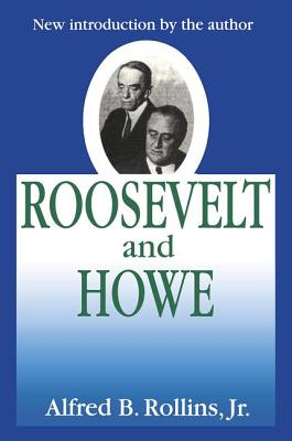 Roosevelt and Howe - Rollins, Alfred B, Jr. (Introduction by), and Kaal, Hendrien, and Rollins, Jr (Introduction by)