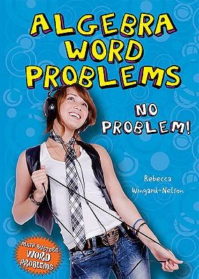 Algebra Word Problems: No Problem! - Wingard-Nelson, Rebecca