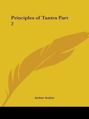 Principles of Tantra Part 2 - Avalon, Arthur (Editor)