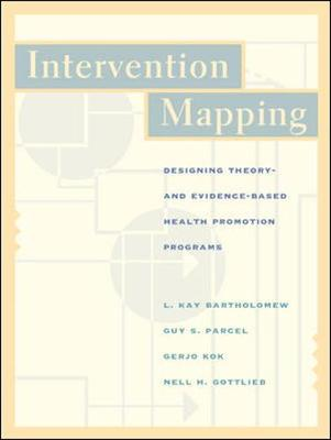 Intervention Mapping: Designing Theory-- And Evidence-Based Health Promotion Programs - Bartholomew, L. Kay