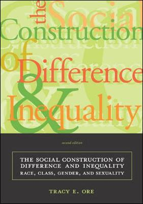 The Social Construction of Difference and Inequality: Race Class Gender and Sexuality - Ore, Tracy E