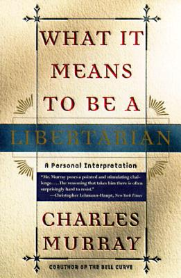 What It Means to Be a Libertarian: A Personal Interpretation - Murray, Charles, Sir