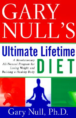 Gary Nulls Ultimate Lifetime Diet: A Revolutionary All-Natural Program for Losing Weight and Building a Healthy Body - Null, Gary, Ph.D.