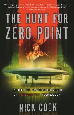 The Hunt for Zero Point: Inside the Classified World of Antigravity Technology - Cook, Nick, and Cook