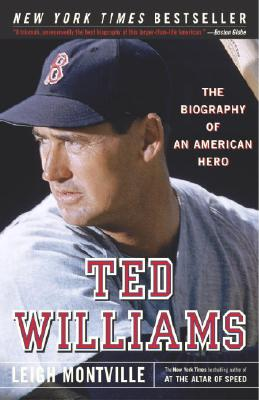 Ted Williams: The Biography of an American Hero - Montville, Leigh