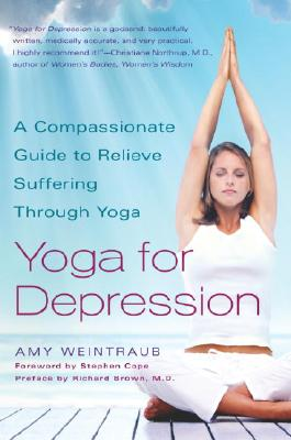 Yoga for Depression: A Compassionate Guide to Relieve Suffering Through Yoga - Weintraub, Amy