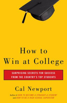 How to Win at College: Simple Rules for Success from Star Students - Newport, Cal