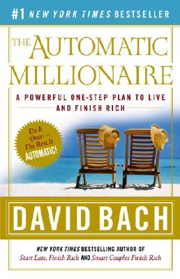 The Automatic Millionaire: A Powerful One-Step Plan to Live and Finish Rich - Bach, David